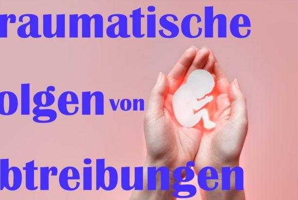 Was sind die traumatischen Folgen einer Abtreibung für die Frau, den Mann & was ist die Lösung?